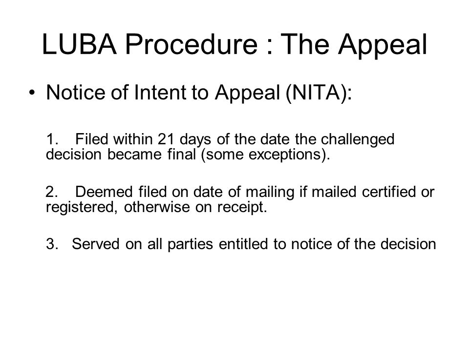 LUBA Procedure : The Appeal Notice of Intent to Appeal (NITA): 1.Filed within 21 days of the date the challenged decision became final (some exceptions).
