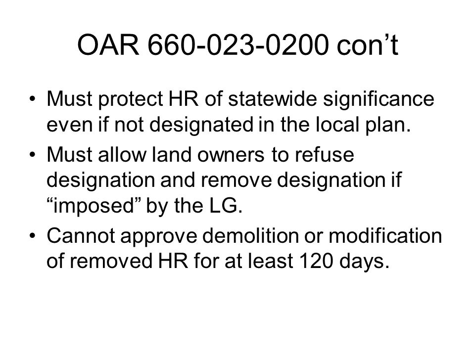 OAR 660-023-0200 con't Must protect HR of statewide significance even if not designated in the local plan. Must allow land owners to refuse designatio