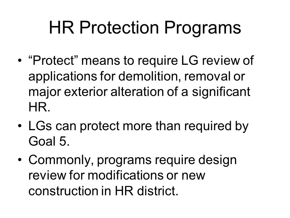 HR Protection Programs Protect means to require LG review of applications for demolition, removal or major exterior alteration of a significant HR.