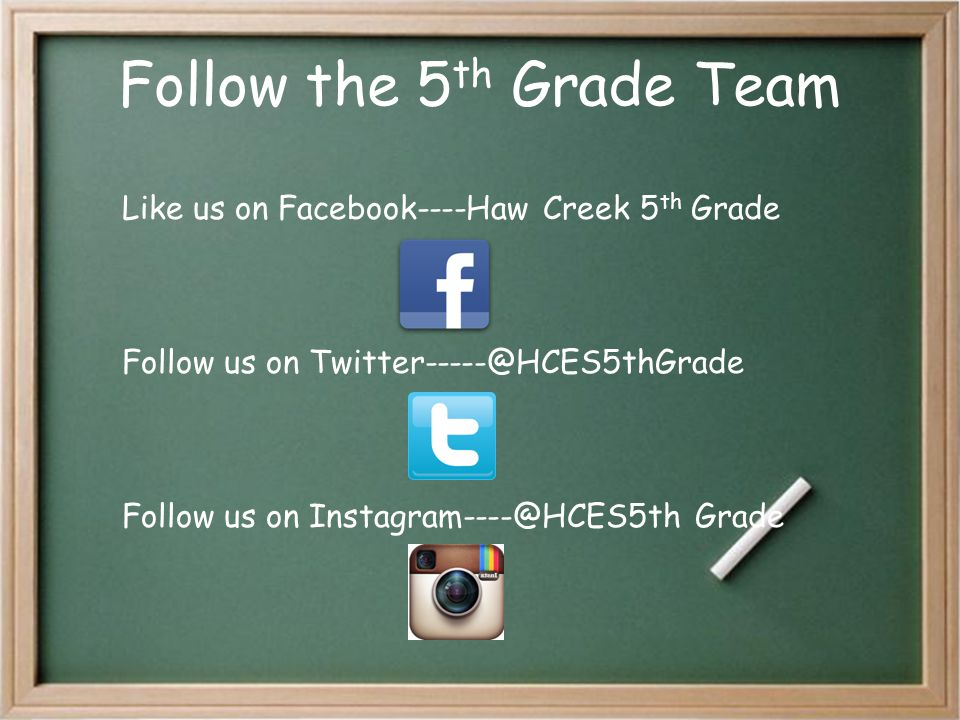 Follow the 5 th Grade Team Like us on Facebook----Haw Creek 5 th Grade Follow us on Twitter-----@HCES5thGrade Follow us on Instagram----@HCES5th Grade
