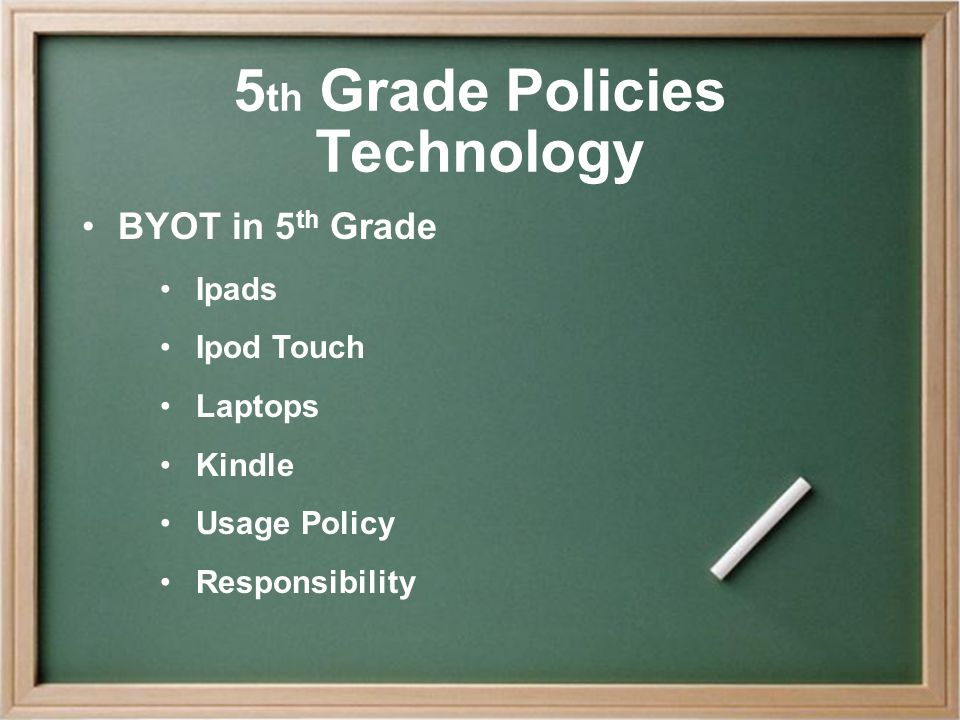 5 th Grade Policies Technology BYOT in 5 th Grade Ipads Ipod Touch Laptops Kindle Usage Policy Responsibility