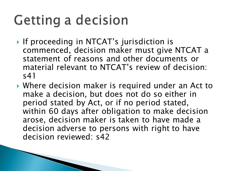  Person who asked for reasons can apply to NTCAT for an order that decision maker give statement of reasons: s36  NTCAT can order decision maker to