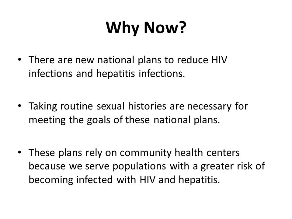 Why Now. There are new national plans to reduce HIV infections and hepatitis infections.