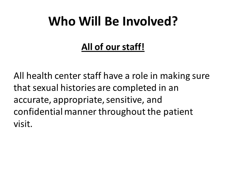 Who Will Be Involved. All of our staff.