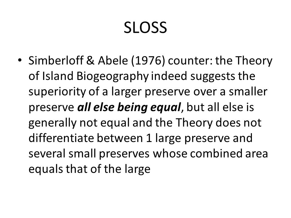 SLOSS Simberloff & Abele (1976) counter: the Theory of Island Biogeography indeed suggests the superiority of a larger preserve over a smaller preserv
