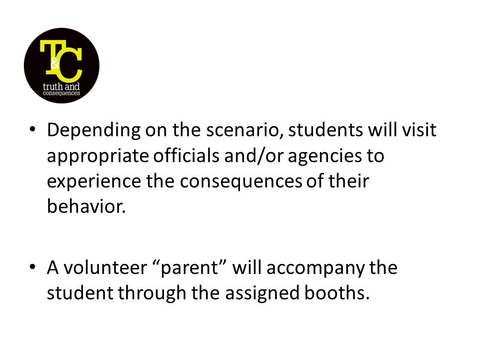 Depending on the scenario, students will visit appropriate officials and/or agencies to experience the consequences of their behavior.