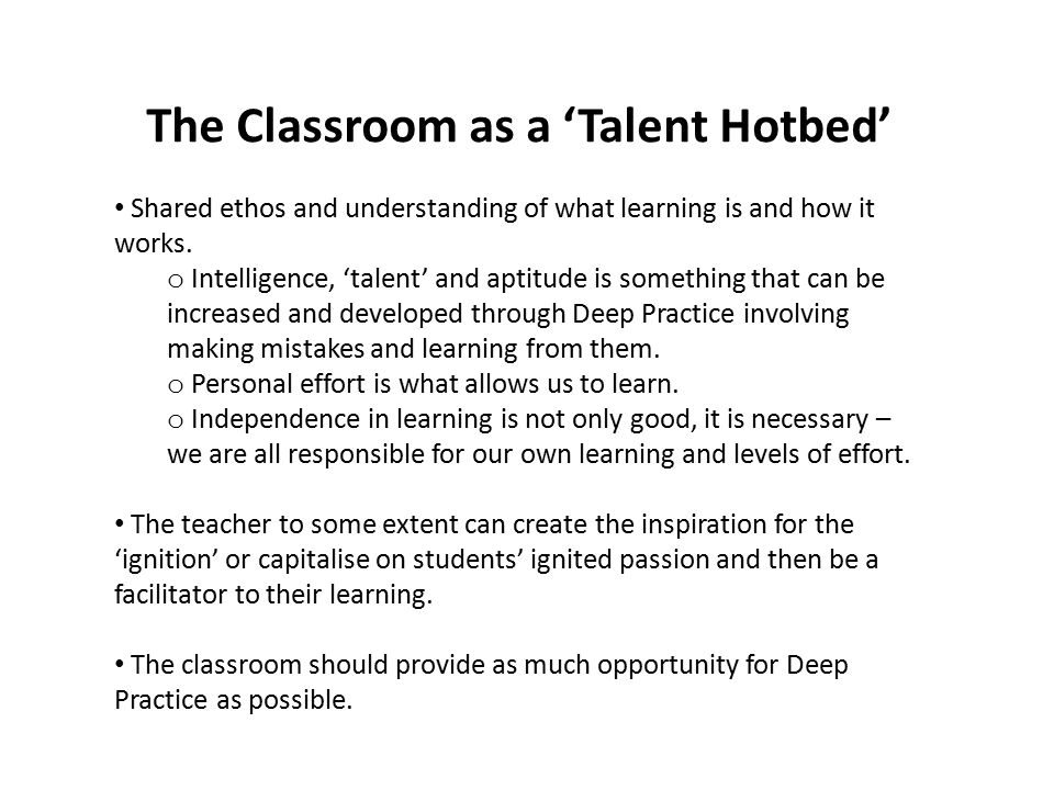 The Classroom as a 'Talent Hotbed' Shared ethos and understanding of what learning is and how it works.