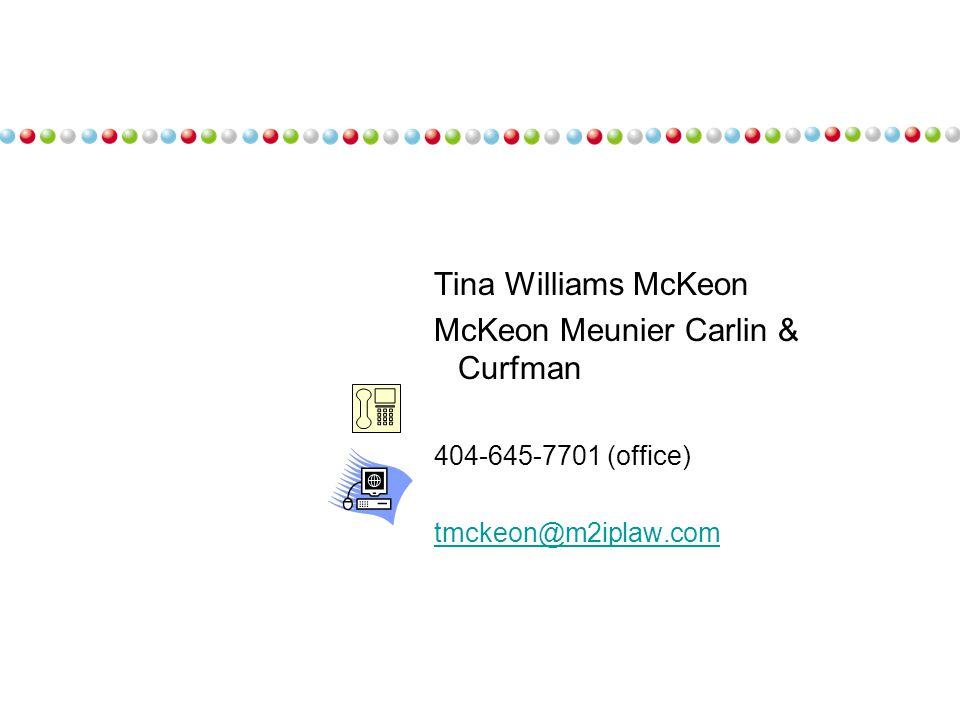 Tina Williams McKeon McKeon Meunier Carlin & Curfman 404-645-7701 (office) tmckeon@m2iplaw.com