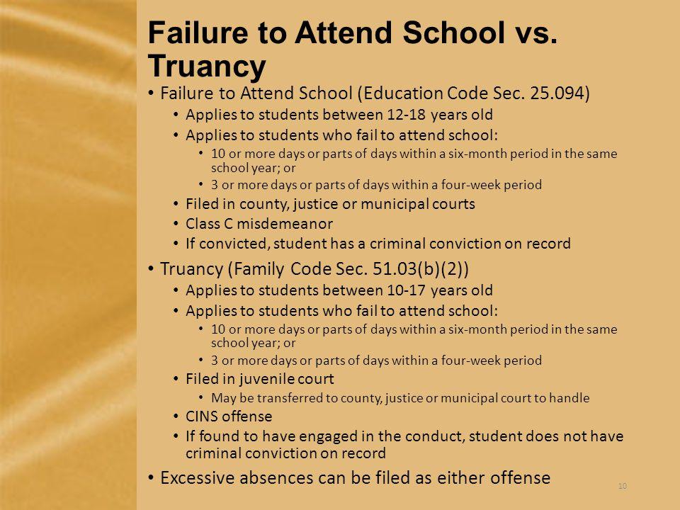 Failure to Attend School vs. Truancy Failure to Attend School (Education Code Sec.