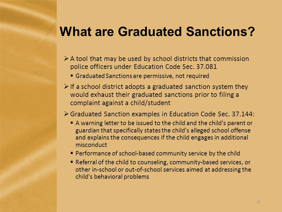 What are Graduated Sanctions?  A tool that may be used by school districts that commission police officers under Education Code Sec. 37.081  Graduat