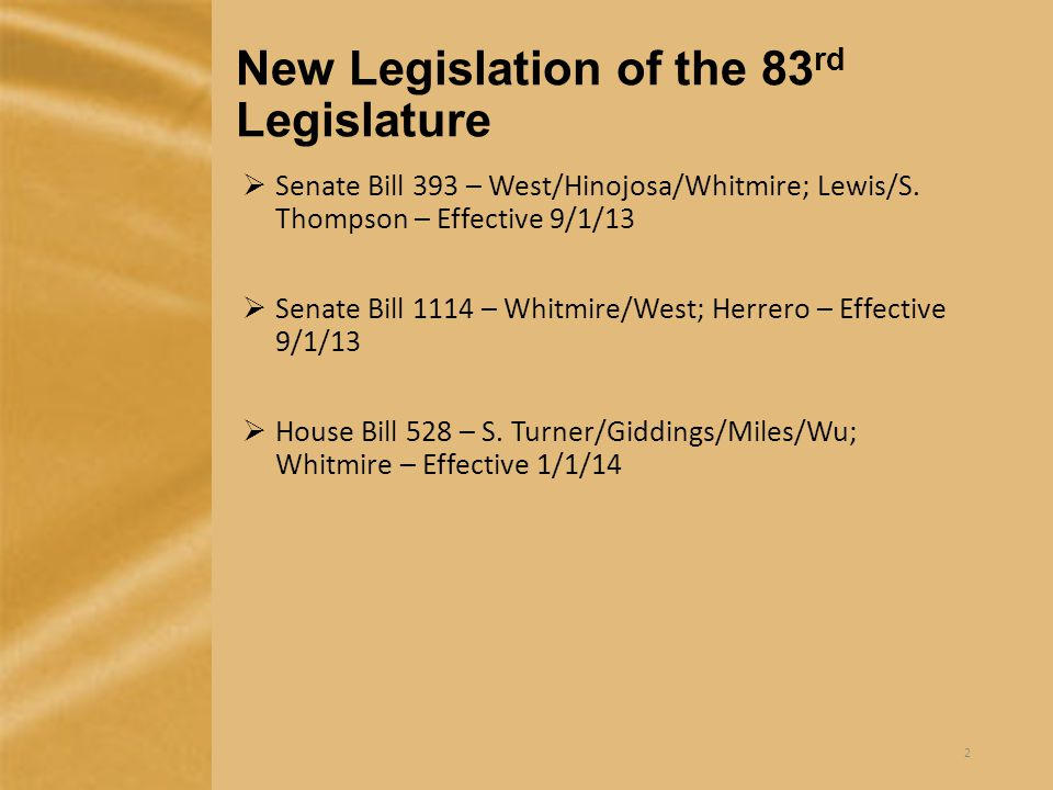 New Legislation of the 83 rd Legislature  Senate Bill 393 – West/Hinojosa/Whitmire; Lewis/S.