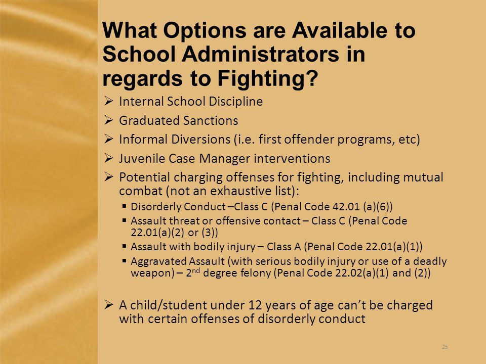 What Options are Available to School Administrators in regards to Fighting?  Internal School Discipline  Graduated Sanctions  Informal Diversions (