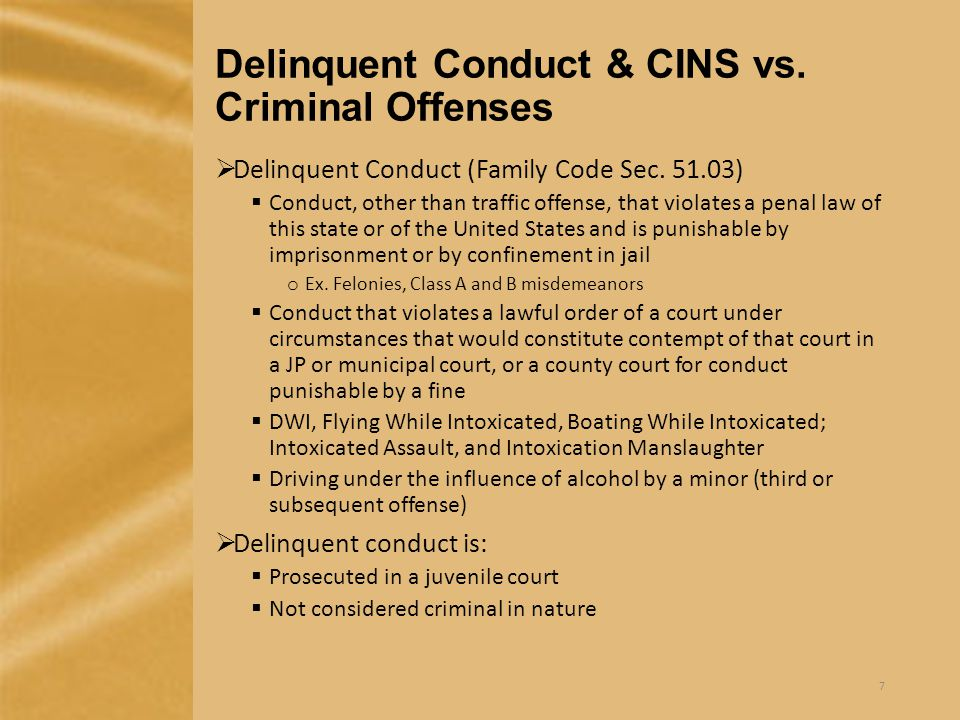 Delinquent Conduct & CINS vs. Criminal Offenses  Delinquent Conduct (Family Code Sec.