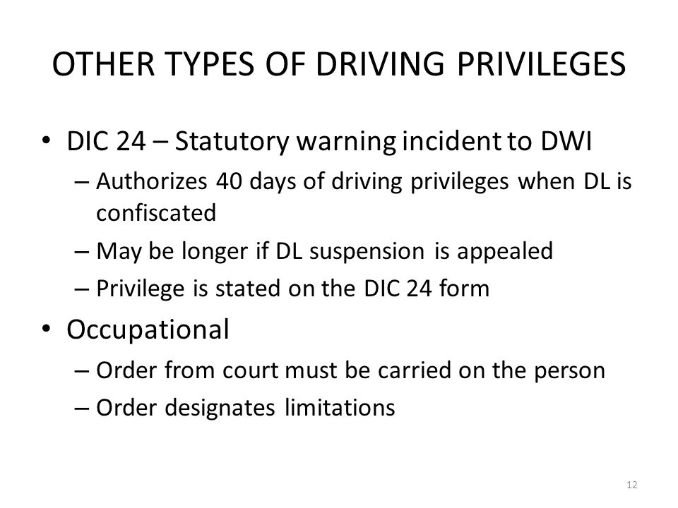 OTHER TYPES OF DRIVING PRIVILEGES DIC 24 – Statutory warning incident to DWI – Authorizes 40 days of driving privileges when DL is confiscated – May b