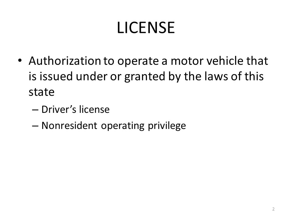 LICENSE Authorization to operate a motor vehicle that is issued under or granted by the laws of this state – Driver's license – Nonresident operating privilege 2
