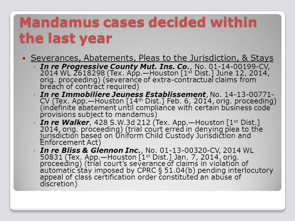 Mandamus cases decided within the last year Severances, Abatements, Pleas to the Jurisdiction, & Stays ◦In re Progressive County Mut. Ins. Co., No. 01