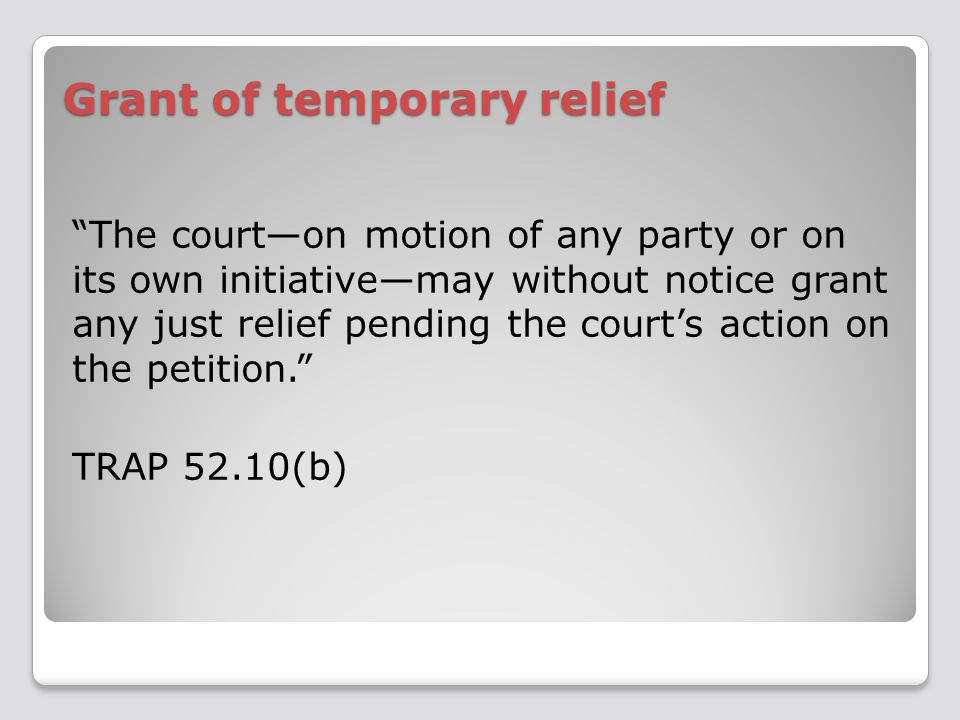 "Grant of temporary relief ""The court—on motion of any party or on its own initiative—may without notice grant any just relief pending the court's acti"