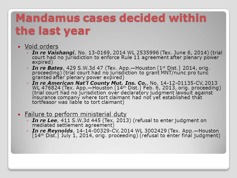 Mandamus cases decided within the last year Void orders ◦In re Vaishangi, No. 13-0169, 2014 WL 2535996 (Tex. June 6, 2014) (trial court had no jurisdi