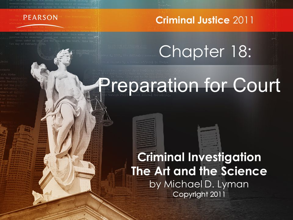 Criminal Justice 2011 Chapter 18: Preparation for Court Criminal Investigation The Art and the Science by Michael D.