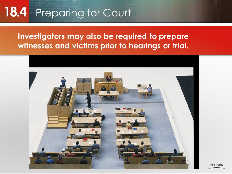 Preparing for Court 18.4 Investigators may also be required to prepare witnesses and victims prior to hearings or trial.