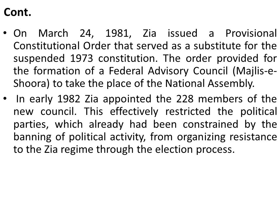 Cont. On March 24, 1981, Zia issued a Provisional Constitutional Order that served as a substitute for the suspended 1973 constitution. The order prov