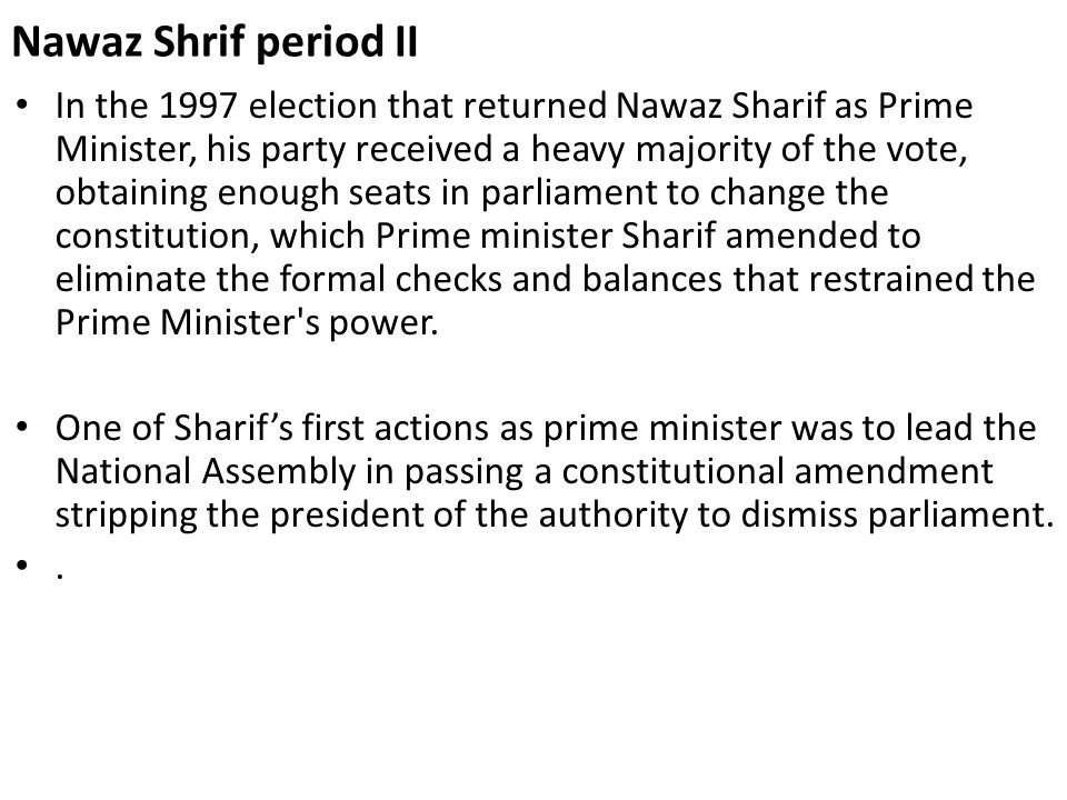 Nawaz Shrif period II In the 1997 election that returned Nawaz Sharif as Prime Minister, his party received a heavy majority of the vote, obtaining en