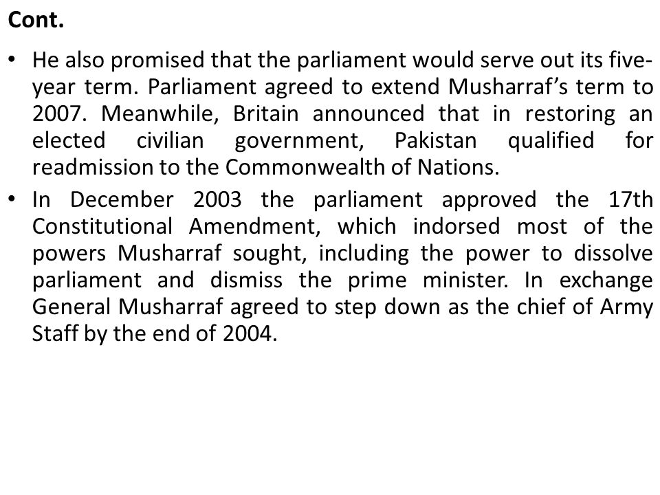 Cont. He also promised that the parliament would serve out its five- year term. Parliament agreed to extend Musharraf's term to 2007. Meanwhile, Brita