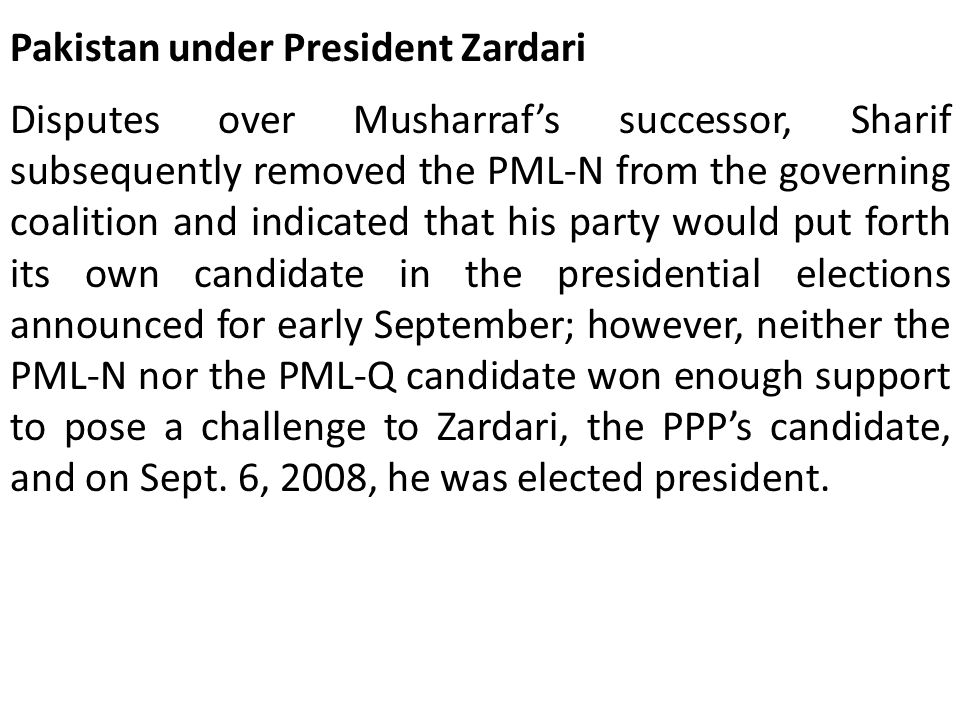 Pakistan under President Zardari Disputes over Musharraf's successor, Sharif subsequently removed the PML-N from the governing coalition and indicated