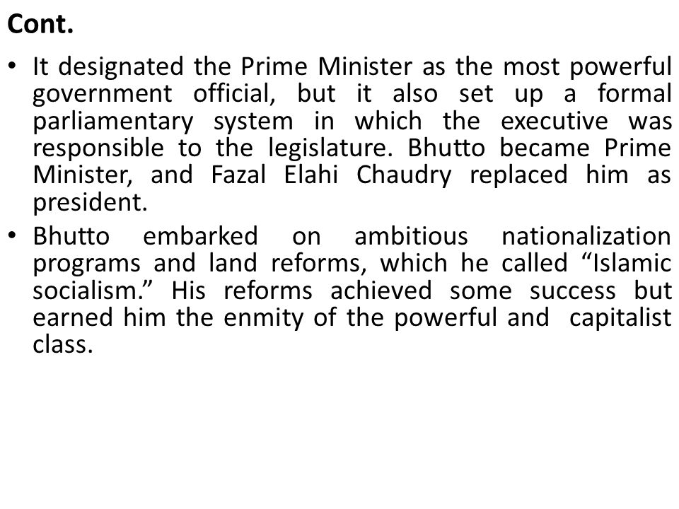 Cont. It designated the Prime Minister as the most powerful government official, but it also set up a formal parliamentary system in which the executi