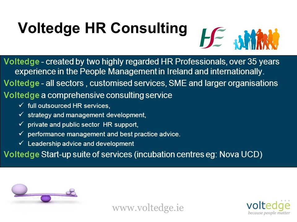 www.voltedge.ie Voltedge HR Consulting Voltedge - created by two highly regarded HR Professionals, over 35 years experience in the People Management in Ireland and internationally.