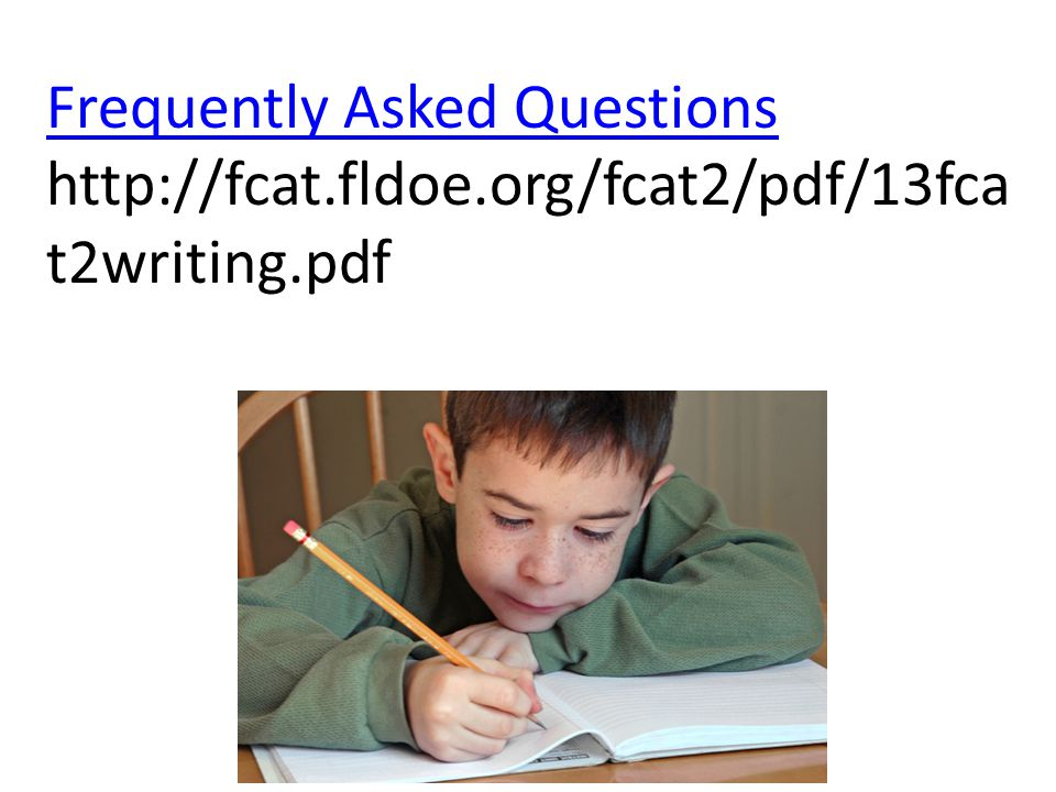Frequently Asked Questions http://fcat.fldoe.org/fcat2/pdf/13fca t2writing.pdf