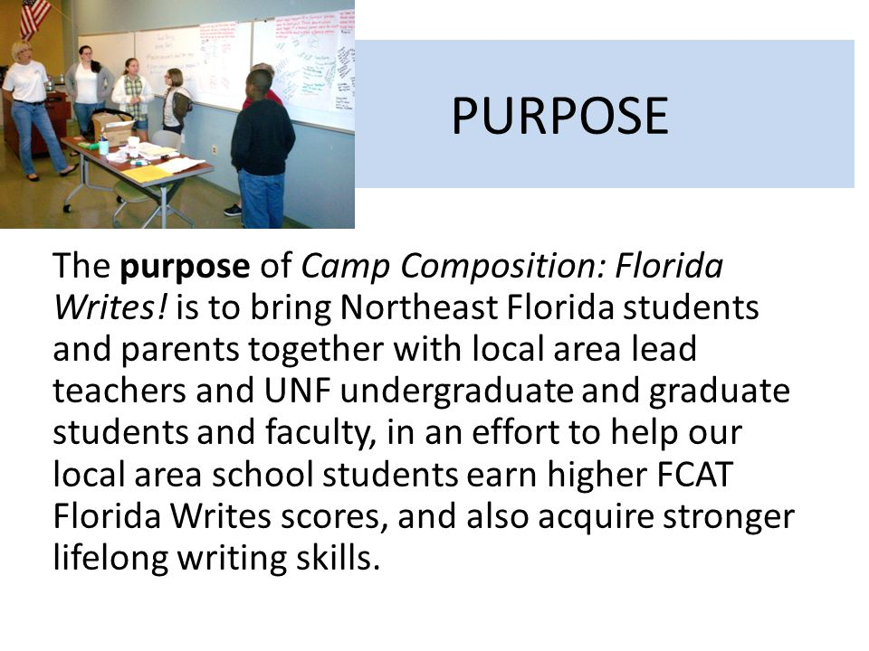 PURPOSE The purpose of Camp Composition: Florida Writes.