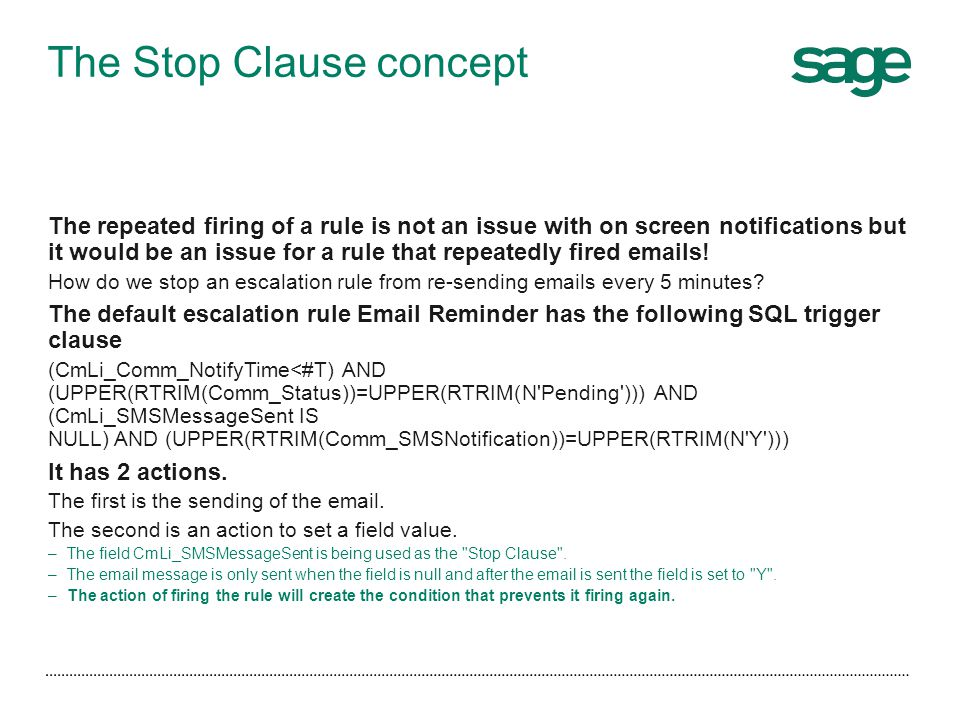 The Stop Clause concept The repeated firing of a rule is not an issue with on screen notifications but it would be an issue for a rule that repeatedly
