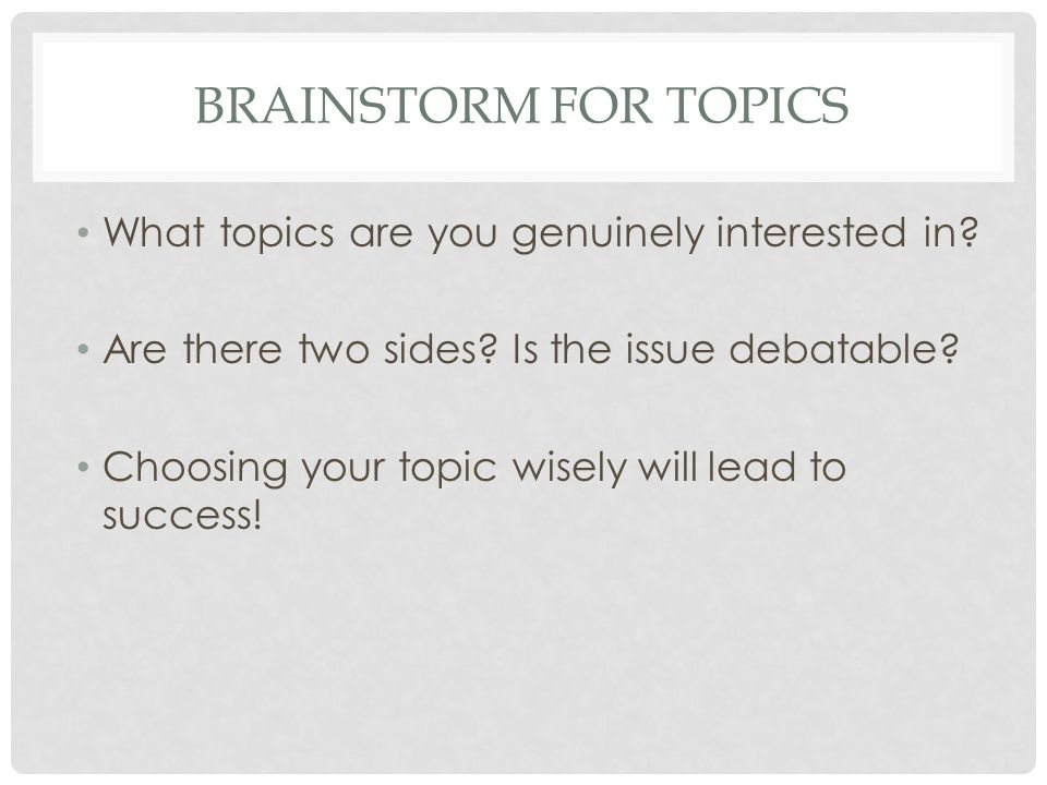 BRAINSTORM FOR TOPICS What topics are you genuinely interested in.