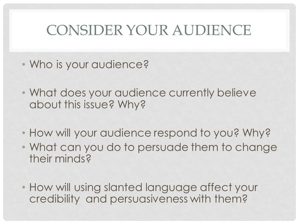 CONSIDER YOUR AUDIENCE Who is your audience.