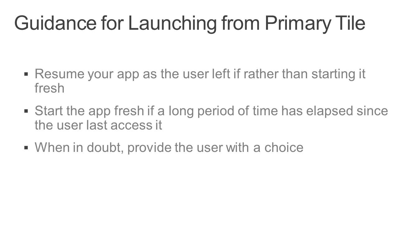  Resume your app as the user left if rather than starting it fresh  Start the app fresh if a long period of time has elapsed since the user last acc
