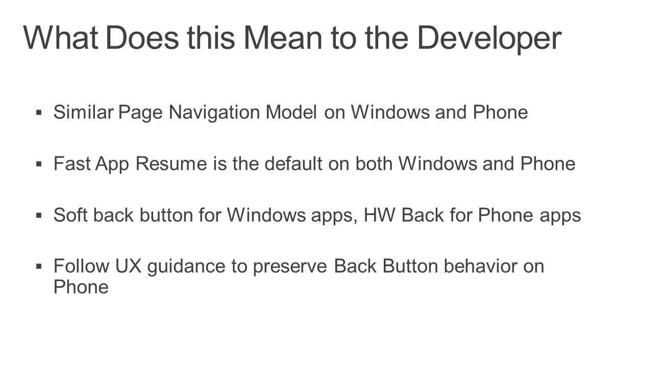  Similar Page Navigation Model on Windows and Phone  Fast App Resume is the default on both Windows and Phone  Soft back button for Windows apps, H