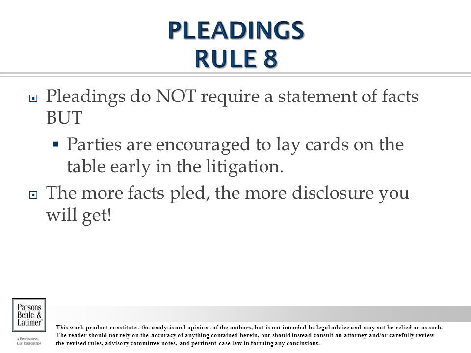  Pleadings do NOT require a statement of facts BUT  Parties are encouraged to lay cards on the table early in the litigation.