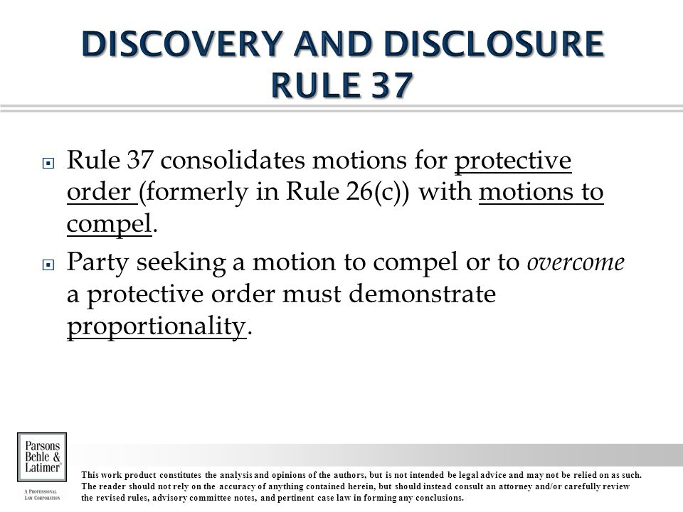  Rule 37 consolidates motions for protective order (formerly in Rule 26(c)) with motions to compel.