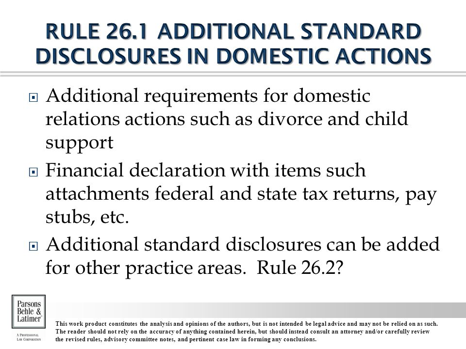  Additional requirements for domestic relations actions such as divorce and child support  Financial declaration with items such attachments federal and state tax returns, pay stubs, etc.