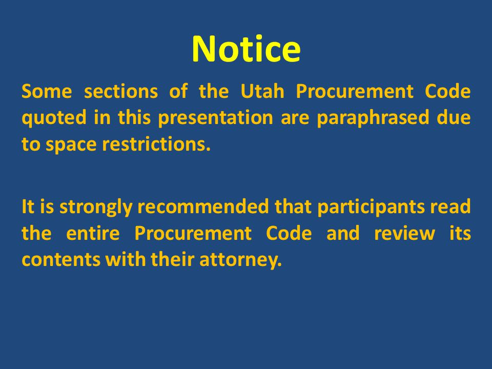Notice Some sections of the Utah Procurement Code quoted in this presentation are paraphrased due to space restrictions.