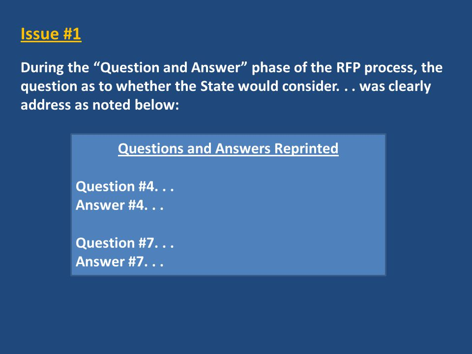 Issue #1 During the Question and Answer phase of the RFP process, the question as to whether the State would consider...