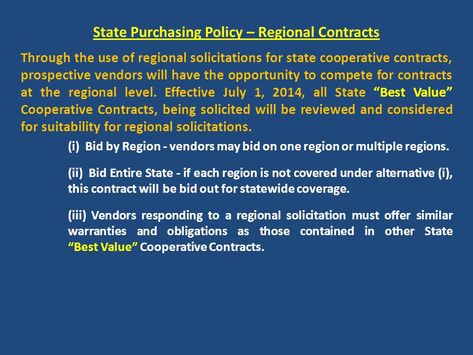 State Purchasing Policy – Regional Contracts Through the use of regional solicitations for state cooperative contracts, prospective vendors will have the opportunity to compete for contracts at the regional level.