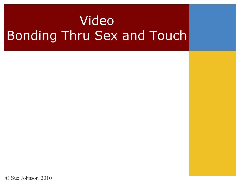 Video Bonding Thru Sex and Touch © Sue Johnson 2010