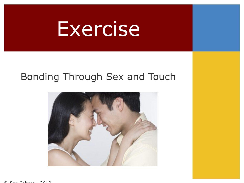Exercise Bonding Through Sex and Touch © Sue Johnson 2010