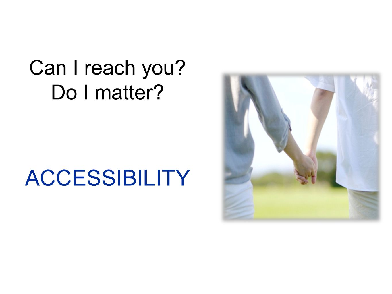 Can I reach you? Do I matter? ACCESSIBILITY