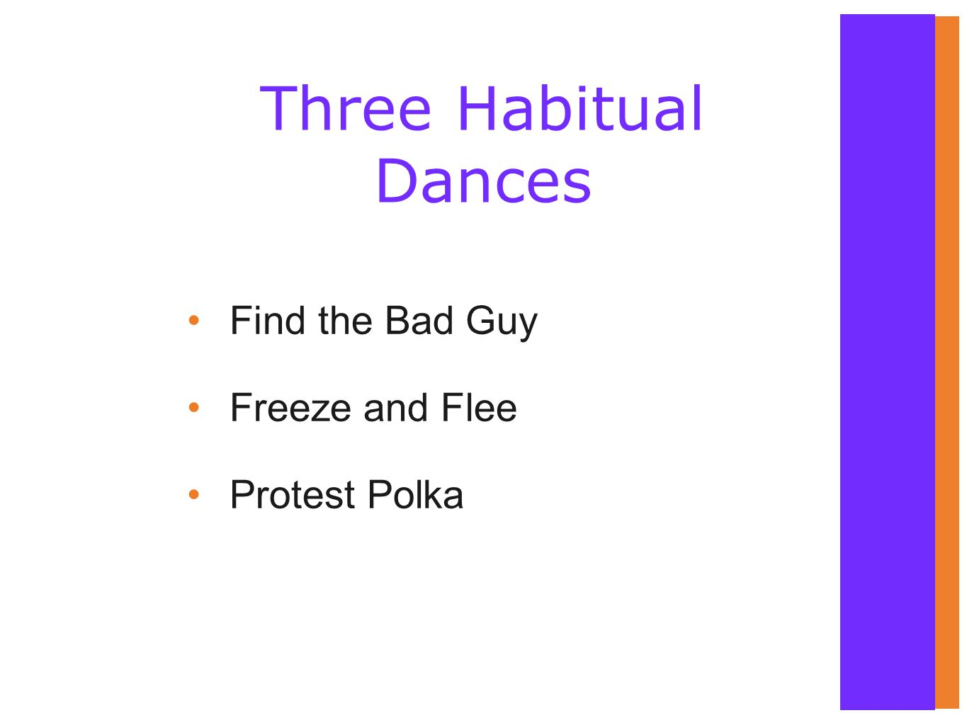 Find the Bad Guy Freeze and Flee Protest Polka Three Habitual Dances