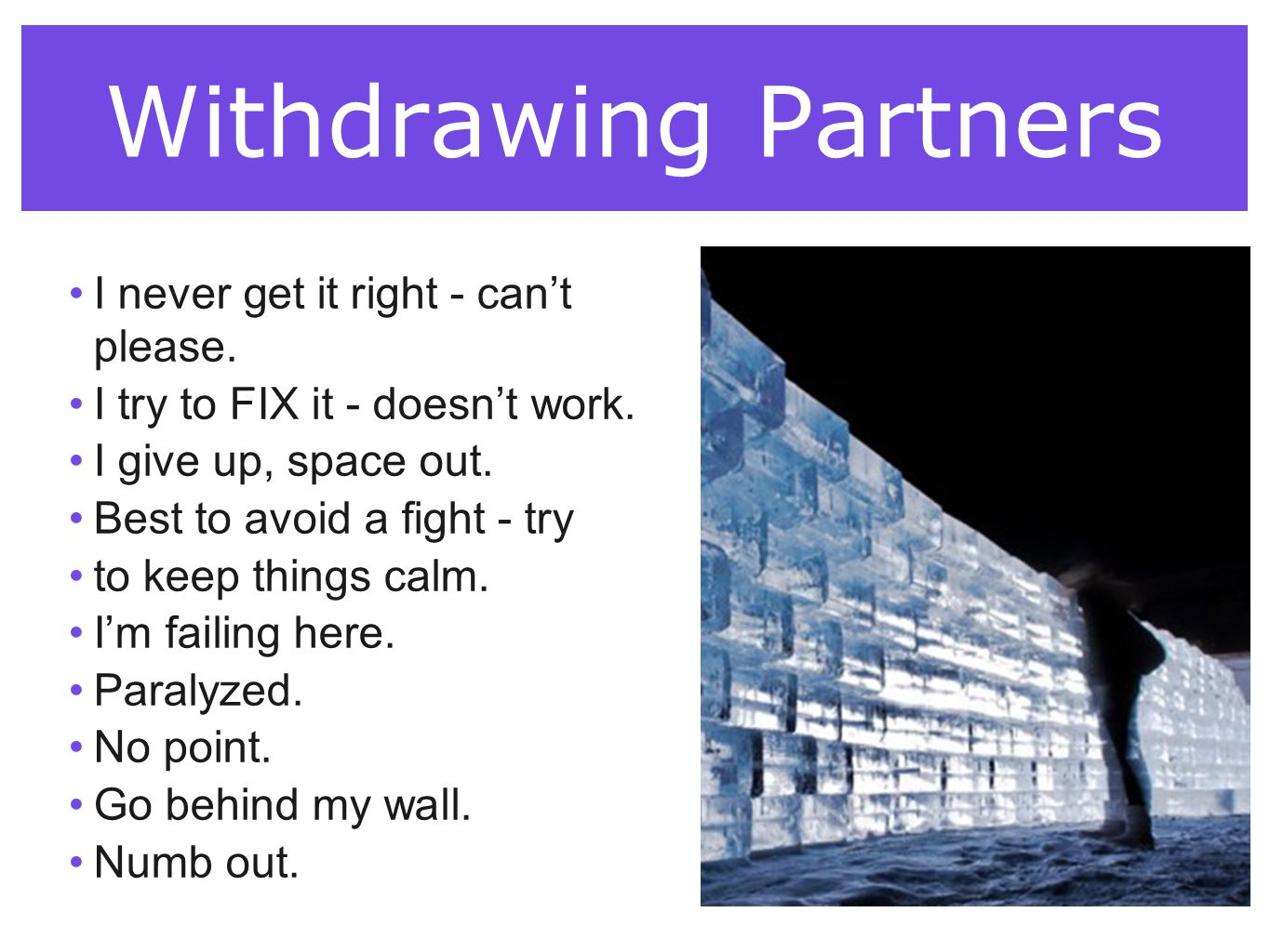 Withdrawing Partners I never get it right - can't please. I try to FIX it - doesn't work. I give up, space out. Best to avoid a fight - try to keep th