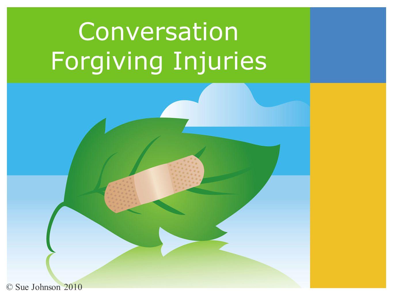 Conversation Forgiving Injuries © Sue Johnson 2010