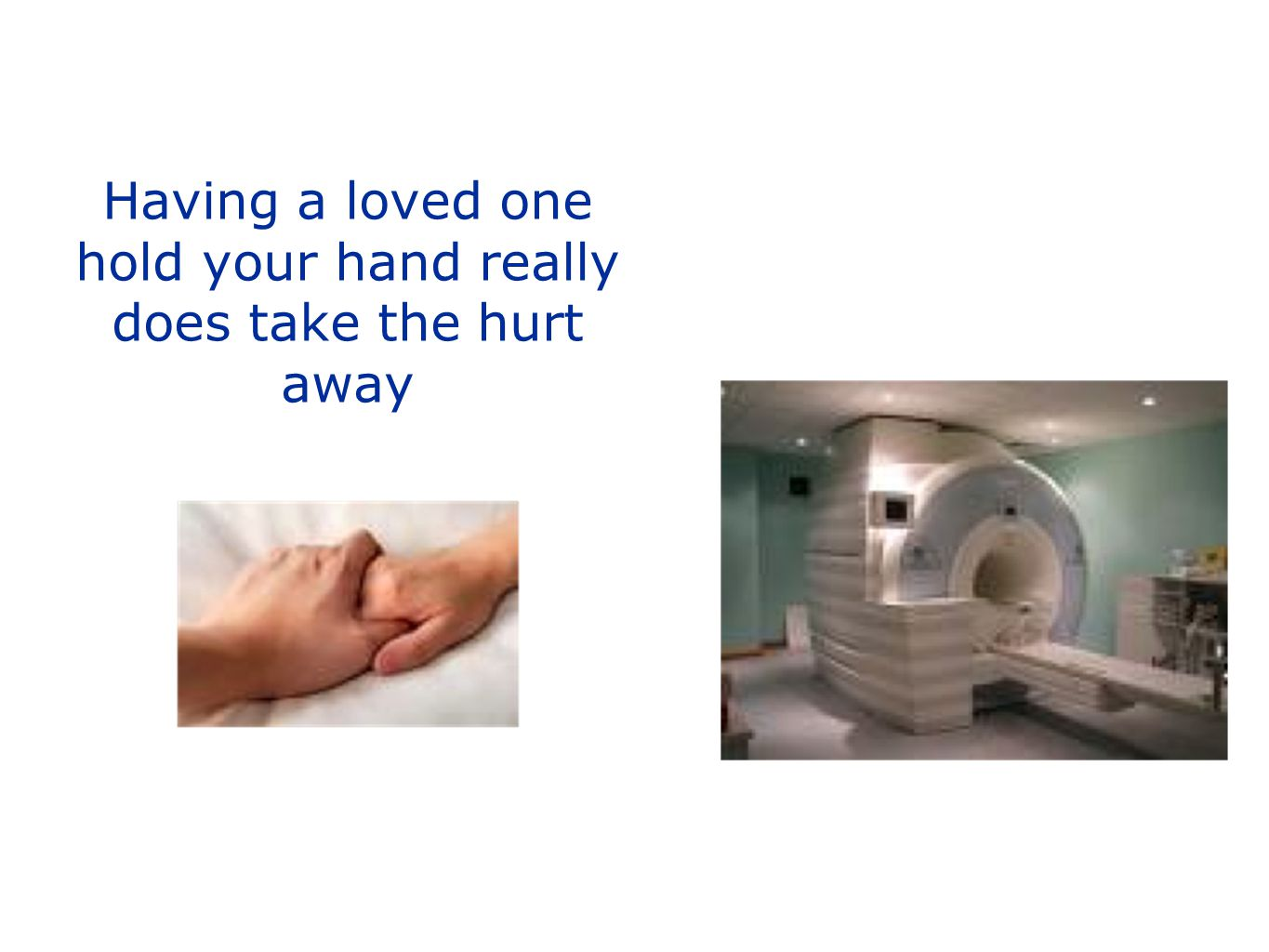 Having a loved one hold your hand really does take the hurt away